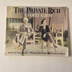 The Private Rich: A Family Album by Peter Rand